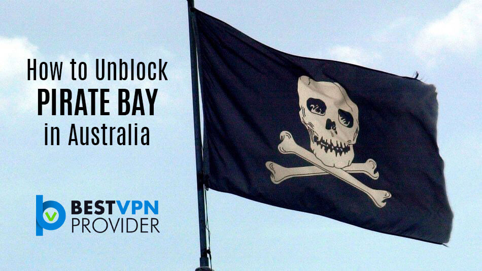 how to unblock access pirate bay in australia